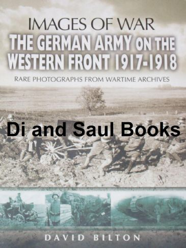 Images of War - The German Army on the Western Front 1917-1918, by David Bilton